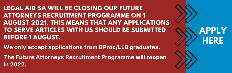 Legal Aid SA will be closing our Future Attorneys Recruitment Programme on 1 August 2021. This means that any applications to serve articles with us should be submitted before 1 August.